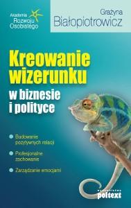 Grażyna Białopiotrowicz - Kreowanie wizerunku w biznesie i polityce